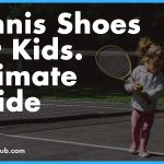 7 Best Tennis Shoes for Kids - Reviews and Buyer's Guide