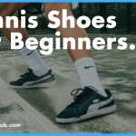 Best tennis shoes for beginners 2020 - Reviews & Buying Guide