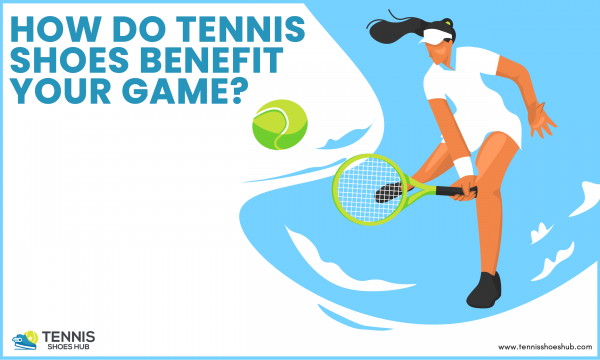 What Are The Benefits of Tennis Shoes In Your Game?