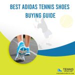 Best Adidas tennis shoes – For The Players Seeking For Perfection