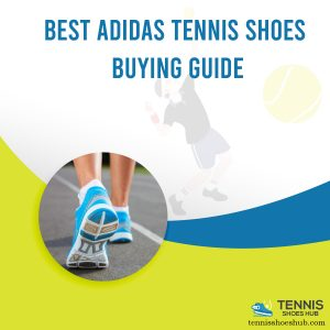 Best Adidas Tennis Shoes of 2021 - [Buying Guide]