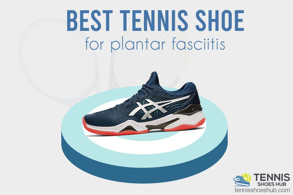 Best tennis shoe for plantar fasciitis – Top products and buying Guide