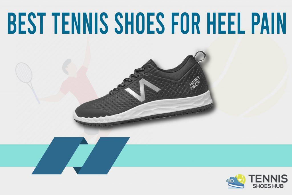 Best Tennis Shoes For Heel Pain
