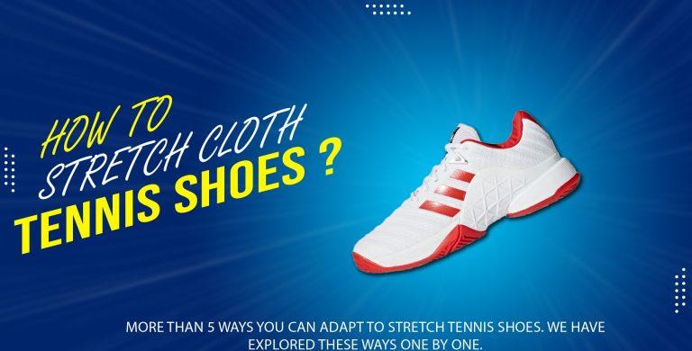 how to stretch cloth tennis shoes