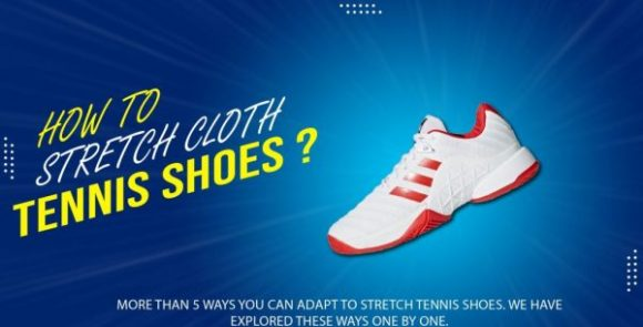 How To Stretch Cloth Tennis Shoes? - [Detailed Guide]